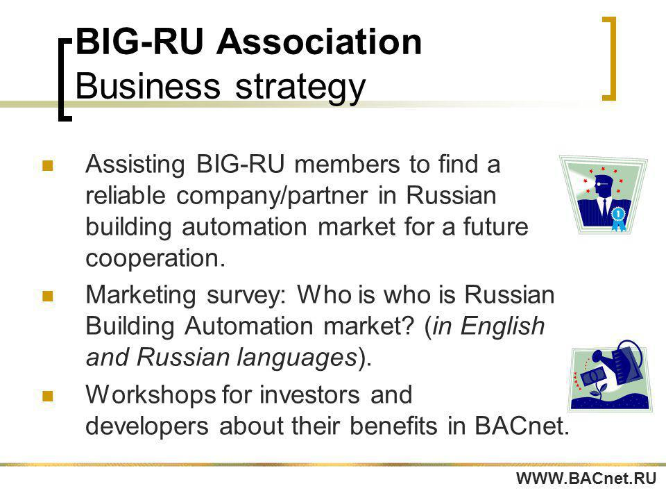 BIG-RU Association Business strategy Assisting BIG-RU members to find a reliable company/partner in Russian building automation market for a future cooperation.