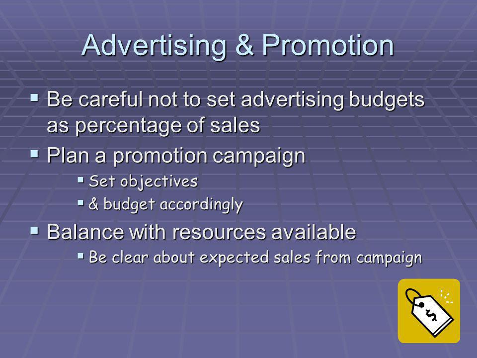 Advertising & Promotion Be careful not to set advertising budgets as percentage of sales Be careful not to set advertising budgets as percentage of sa