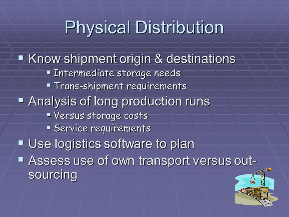 Physical Distribution Know shipment origin & destinations Know shipment origin & destinations Intermediate storage needs Intermediate storage needs Tr
