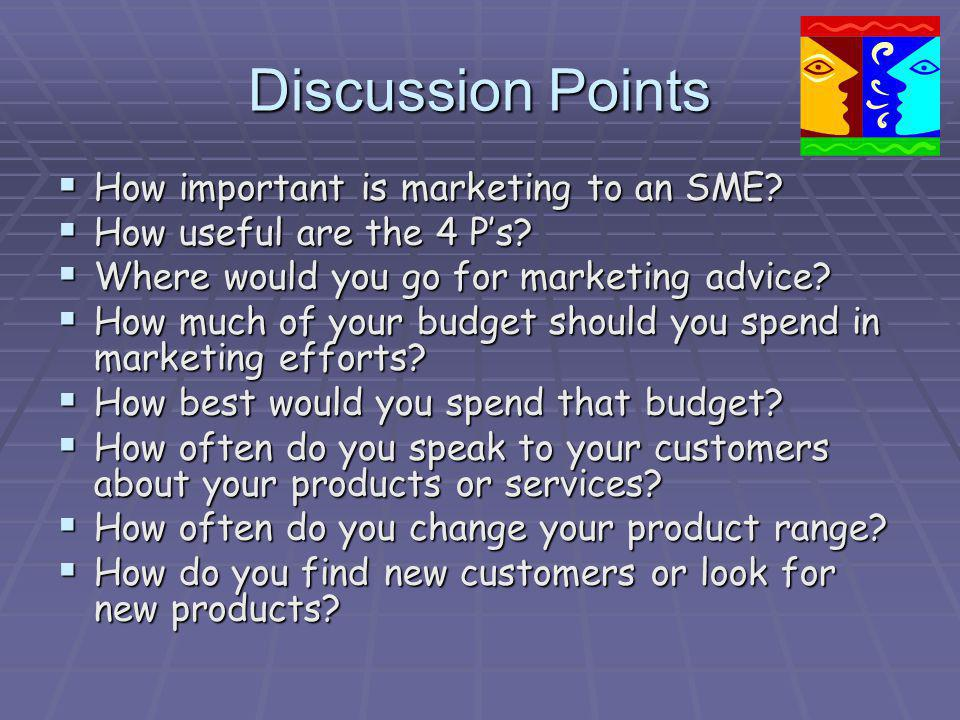 Discussion Points How important is marketing to an SME.