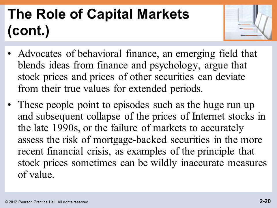 © 2012 Pearson Prentice Hall. All rights reserved. 2-20 The Role of Capital Markets (cont.) Advocates of behavioral finance, an emerging field that bl