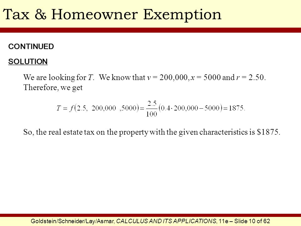 Goldstein/Schneider/Lay/Asmar, CALCULUS AND ITS APPLICATIONS, 11e – Slide 10 of 62 Tax & Homeowner ExemptionSOLUTION We are looking for T. We know tha