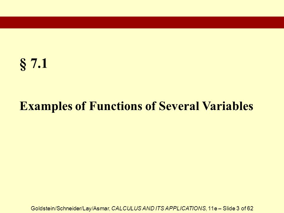 Goldstein/Schneider/Lay/Asmar, CALCULUS AND ITS APPLICATIONS, 11e – Slide 3 of 62 § 7.1 Examples of Functions of Several Variables