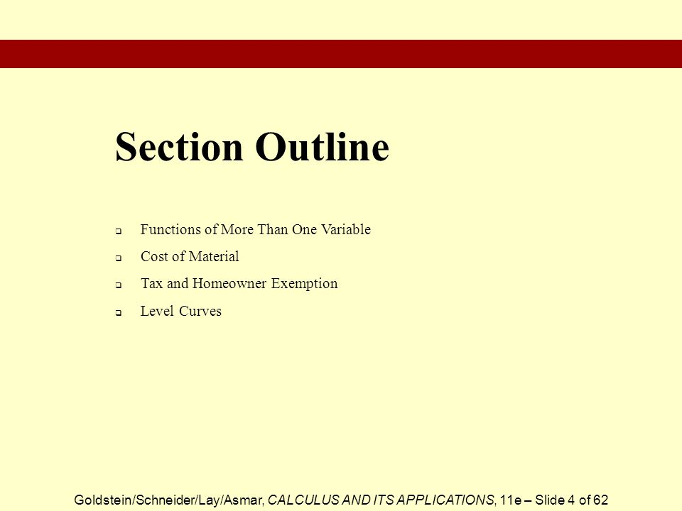 Goldstein/Schneider/Lay/Asmar, CALCULUS AND ITS APPLICATIONS, 11e – Slide 4 of 62 Functions of More Than One Variable Cost of Material Tax and Homeowner Exemption Level Curves Section Outline