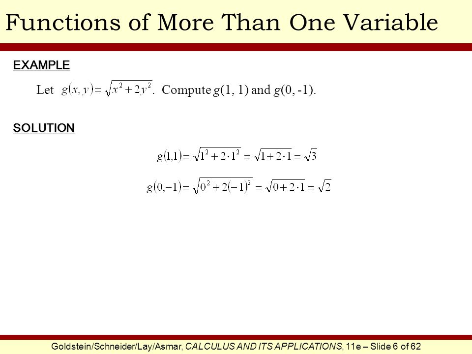 Goldstein/Schneider/Lay/Asmar, CALCULUS AND ITS APPLICATIONS, 11e – Slide 6 of 62 Functions of More Than One VariableEXAMPLE SOLUTION Let.