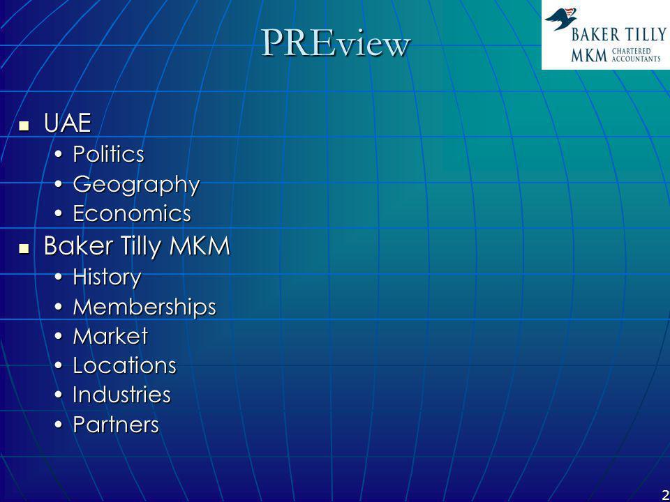 3View UAE UAE PoliticsPolitics GeographyGeography EconomicsEconomics Baker Tilly MKM Baker Tilly MKM HistoryHistory MembershipsMemberships MarketMarket LocationsLocations IndustriesIndustries PartnersPartners