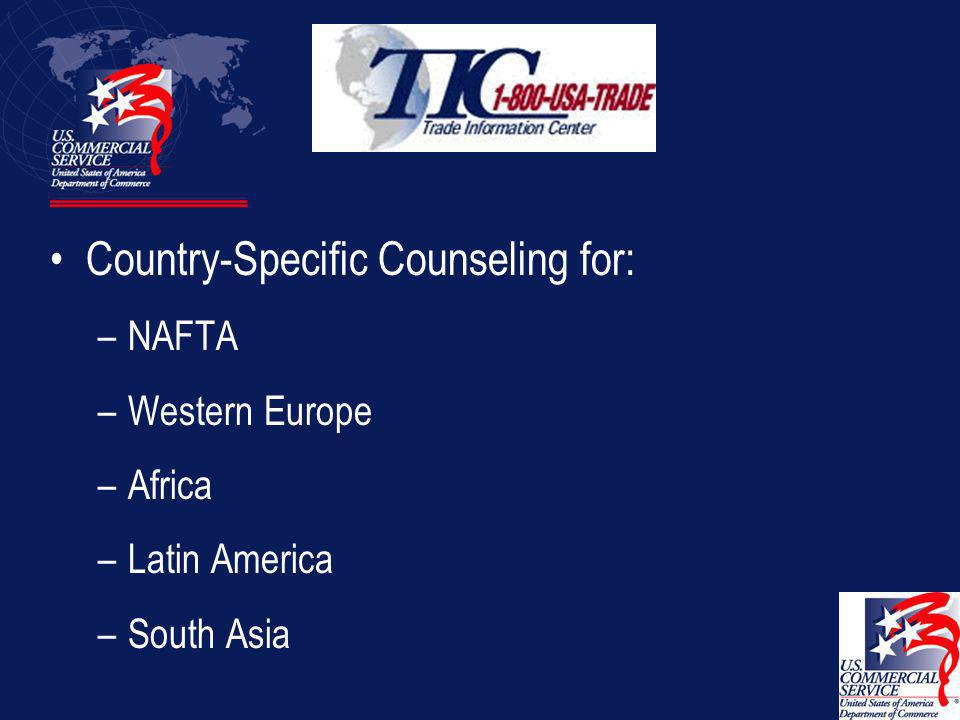 Trade information center (TIC) Export Counseling General and country-specific export counseling.