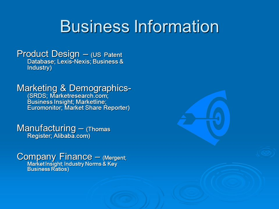 Business Information Product Design – (US Patent Database; Lexis-Nexis; Business & Industry) Marketing & Demographics- (SRDS; Marketresearch.com; Busi