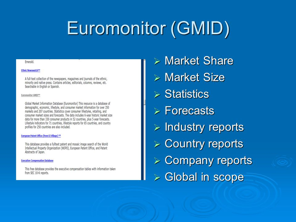 Euromonitor (GMID) Market Share Market Share Market Size Market Size Statistics Statistics Forecasts Forecasts Industry reports Industry reports Country reports Country reports Company reports Company reports Global in scope Global in scope