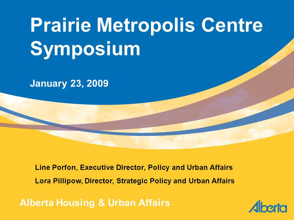 22 Housing and Urban Affairs: A History Affordable Housing Task Force report: Housing First – An Investment with a Return in Prosperity (March 2007) Provincial government responded with $285 million (April 2007) Premier Stelmach announced the new department of Housing and Urban Affairs (March 2008)