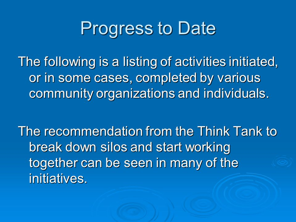 Progress to Date The following is a listing of activities initiated, or in some cases, completed by various community organizations and individuals.