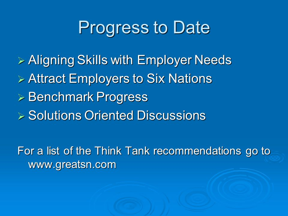Progress to Date Aligning Skills with Employer Needs Aligning Skills with Employer Needs Attract Employers to Six Nations Attract Employers to Six Nat