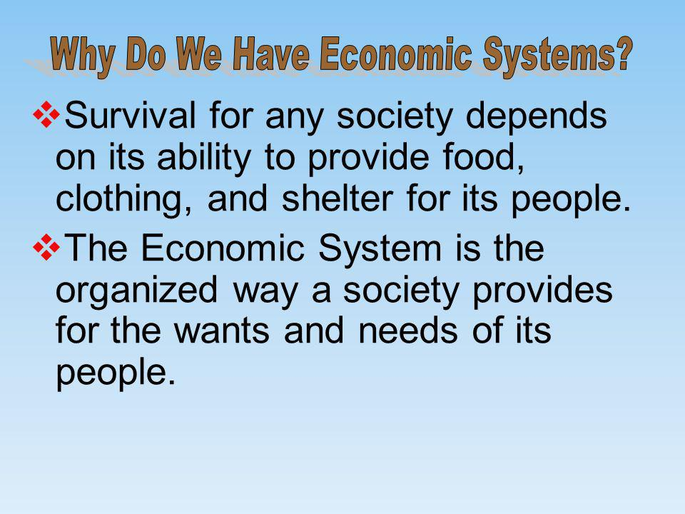 Survival for any society depends on its ability to provide food, clothing, and shelter for its people.