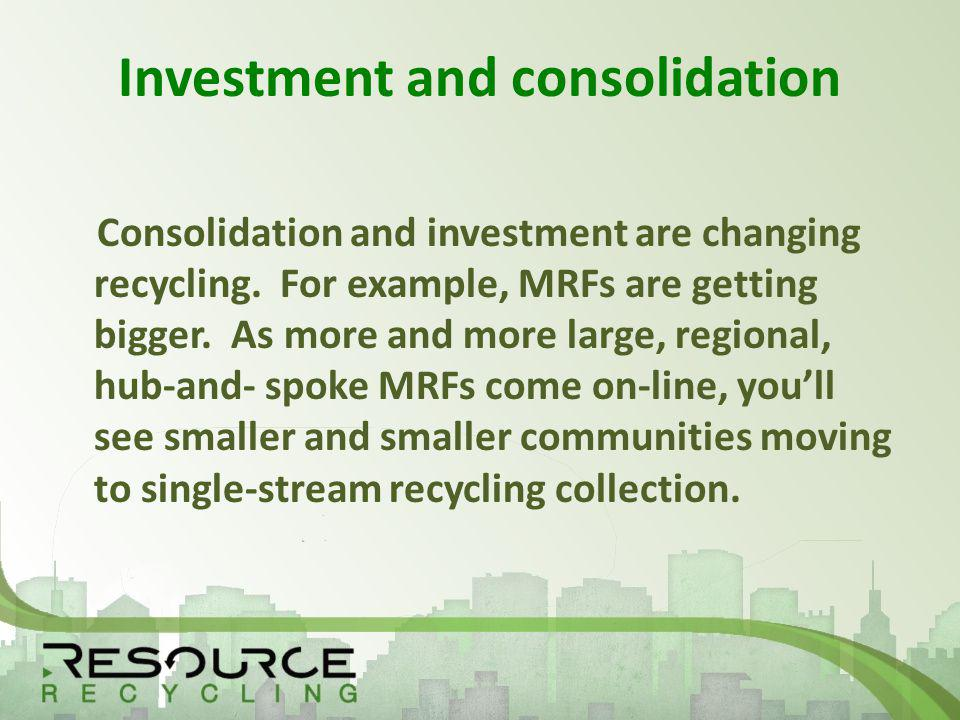 Investment and consolidation Consolidation and investment are changing recycling.