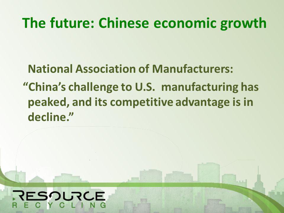 The future: Chinese economic growth National Association of Manufacturers: Chinas challenge to U.S.