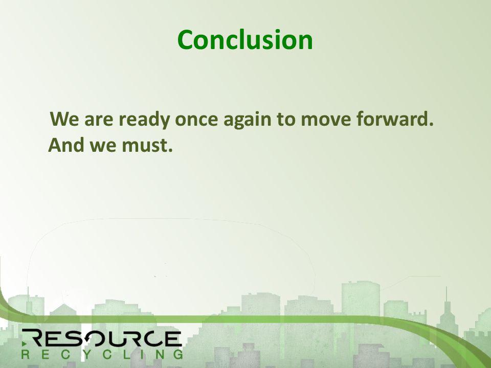 Conclusion We are ready once again to move forward. And we must.