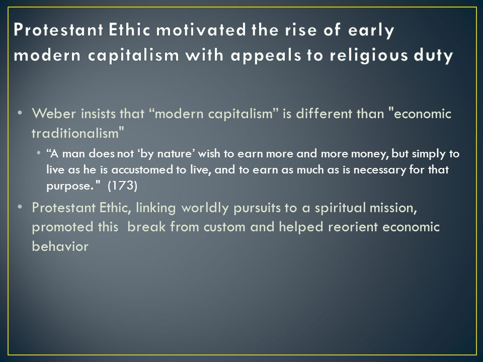 Weber insists that modern capitalism is different than