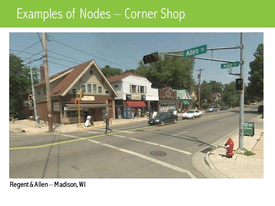 Regent & Allen – Madison, WI Examples of Nodes – Corner Shop