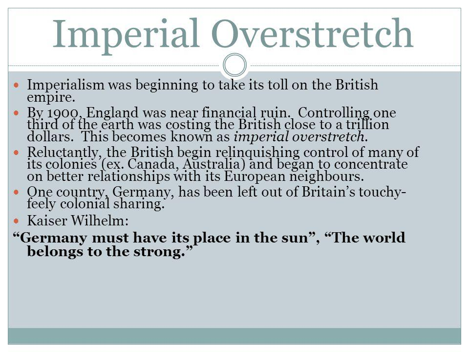 Imperial Overstretch Imperialism was beginning to take its toll on the British empire.