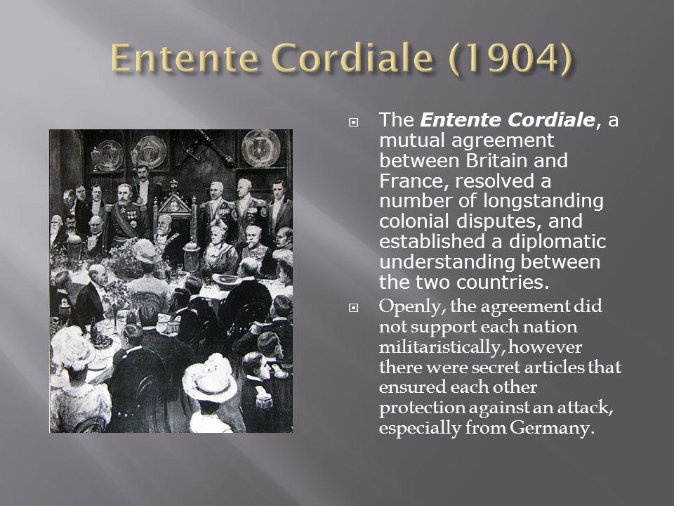 The Entente Cordiale, a mutual agreement between Britain and France, resolved a number of longstanding colonial disputes, and established a diplomatic understanding between the two countries.