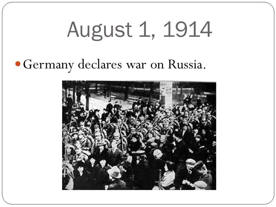 August 1, 1914 Germany declares war on Russia.