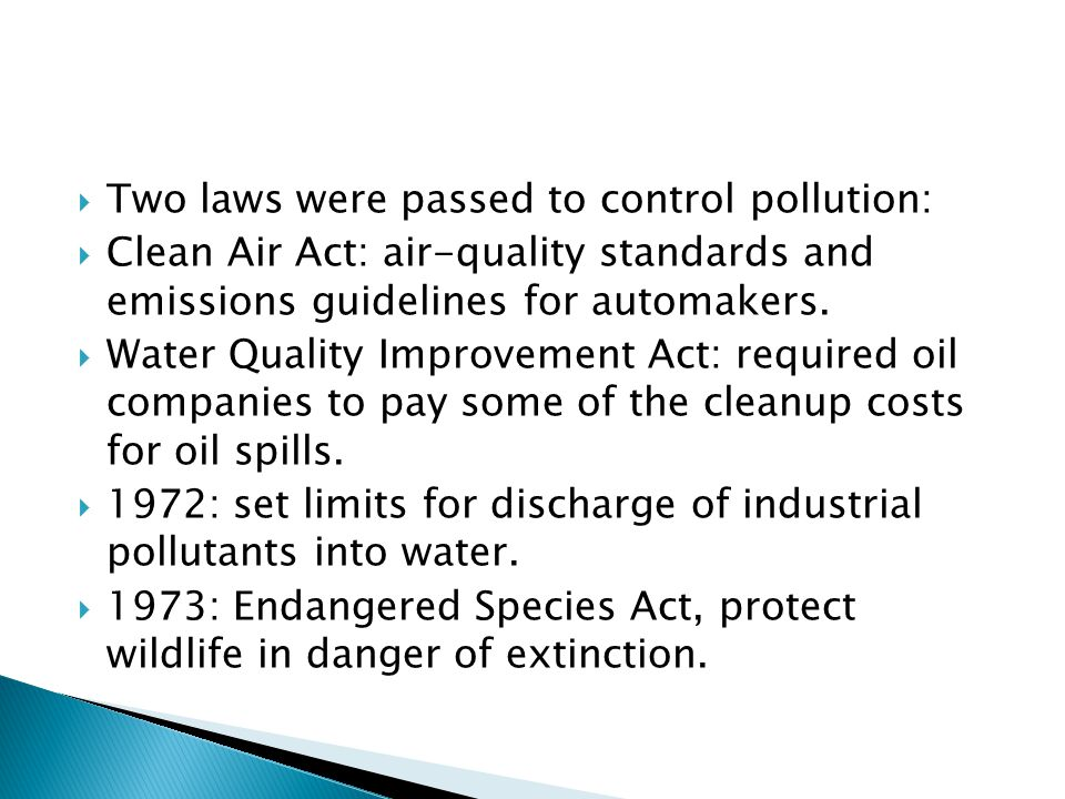 Two laws were passed to control pollution: Clean Air Act: air-quality standards and emissions guidelines for automakers.