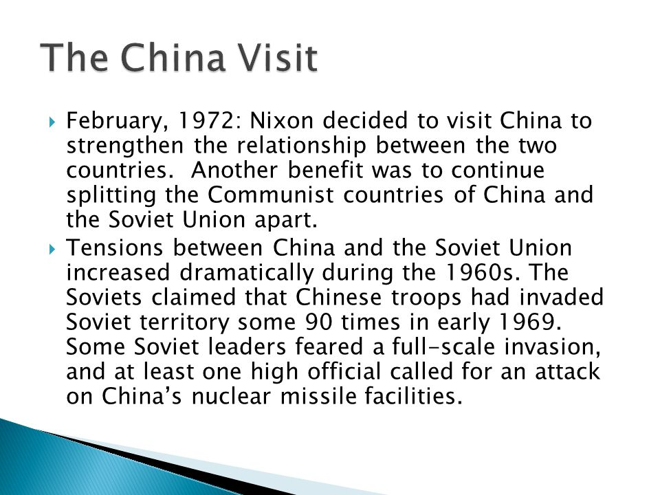 February, 1972: Nixon decided to visit China to strengthen the relationship between the two countries.