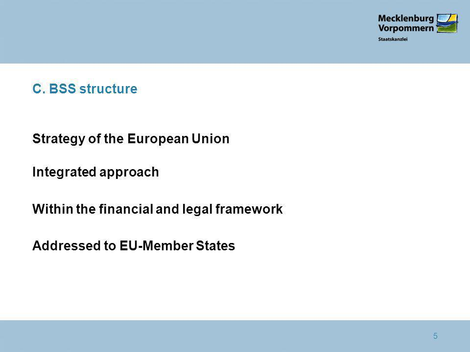5 C. BSS structure Strategy of the European Union Integrated approach Within the financial and legal framework Addressed to EU-Member States