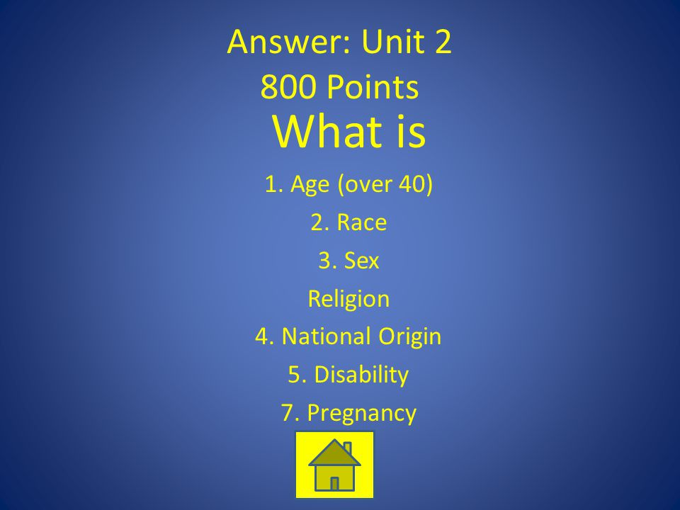 Answer: Unit 2 800 Points What is 1.Age (over 40) 2.
