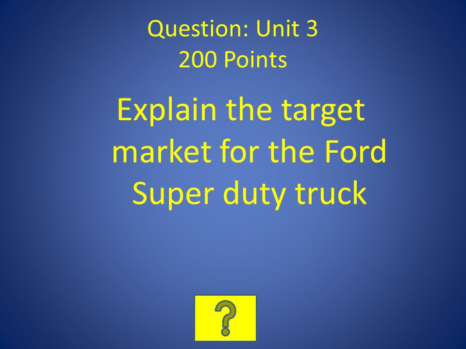 Question: Unit 3 200 Points Explain the target market for the Ford Super duty truck