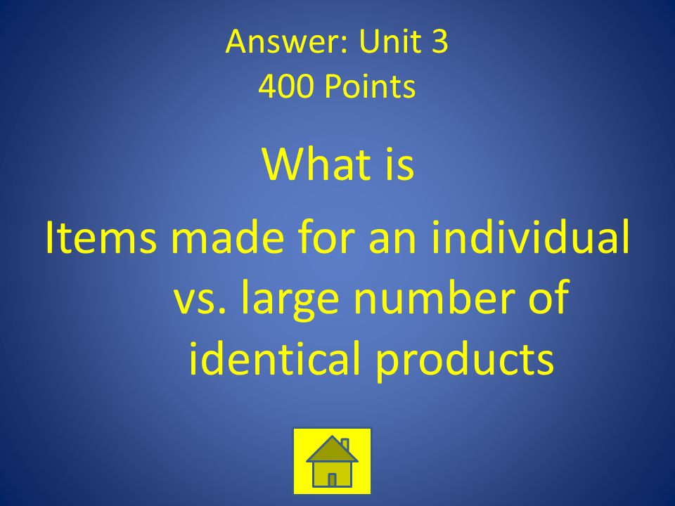 Answer: Unit 3 400 Points What is Items made for an individual vs.