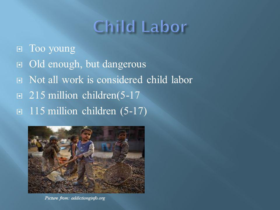 Too young Old enough, but dangerous Not all work is considered child labor 215 million children(5-17 115 million children (5-17) Picture from: addictionginfo.org
