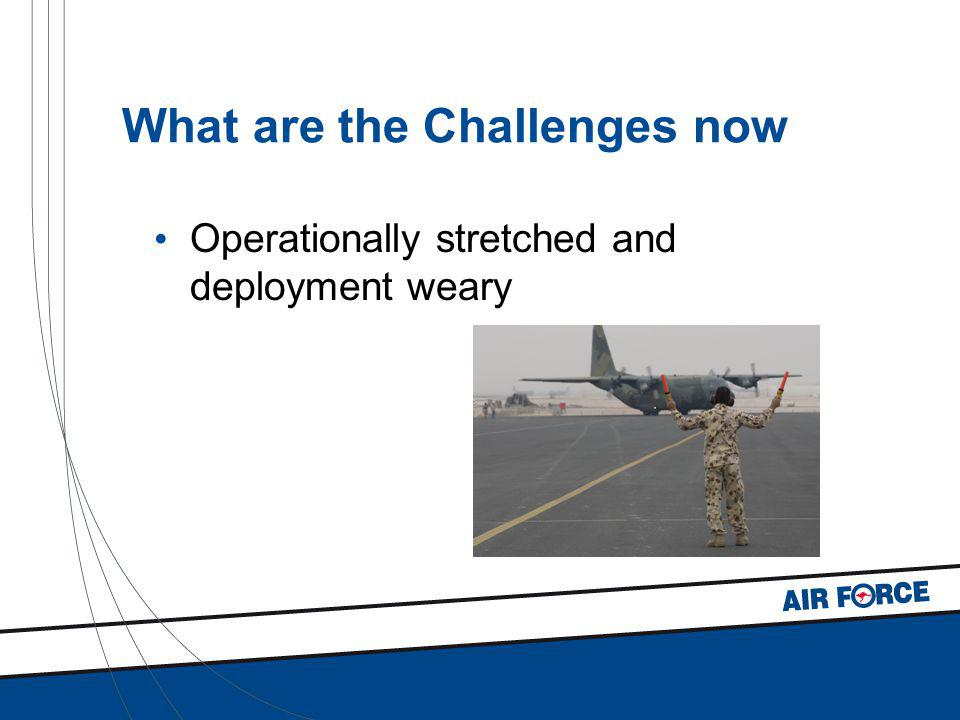 What are the Challenges now Operationally stretched and deployment weary