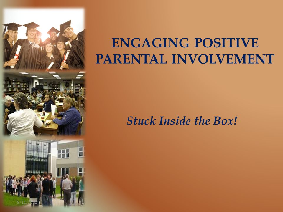 copyright 2011 _ BW CONSULTING _ Parental Engagement 9/11/2011 When parents are involved in education, children do better in school and schools improve.