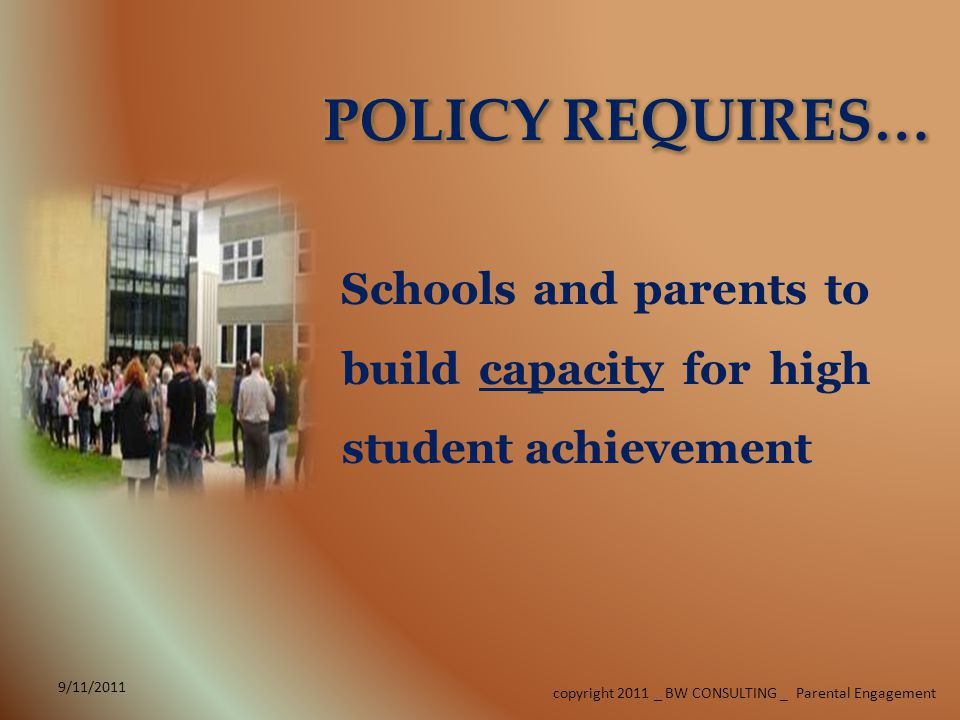 9/11/2011 copyright 2011 _ BW CONSULTING _ Parental Engagement 9/11/2011 THE FEEDER PATTERN APPROACH TO PARENT ENGAGEMENT IS MORE COST EFFECTIVE AND ACCOMMODATING.