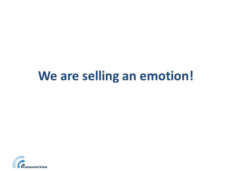 We are selling an emotion!