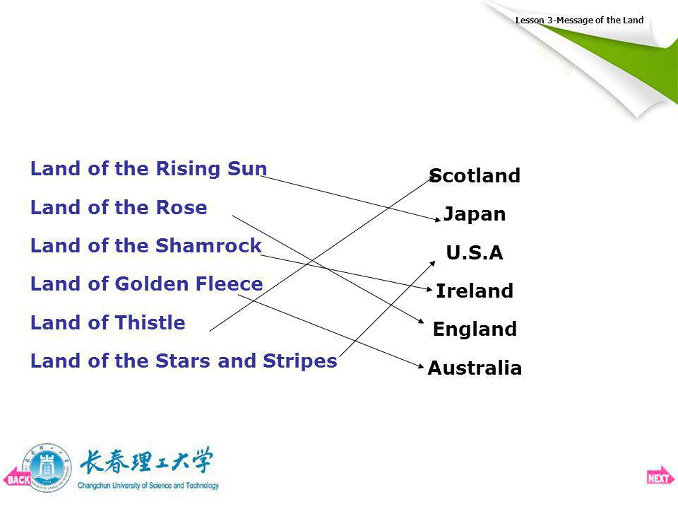 Lesson 3-Message of the Land Land of the Rising Sun Land of the Rose Land of the Shamrock Land of Golden Fleece Land of Thistle Land of the Stars and Stripes Scotland Japan U.S.A Ireland England Australia