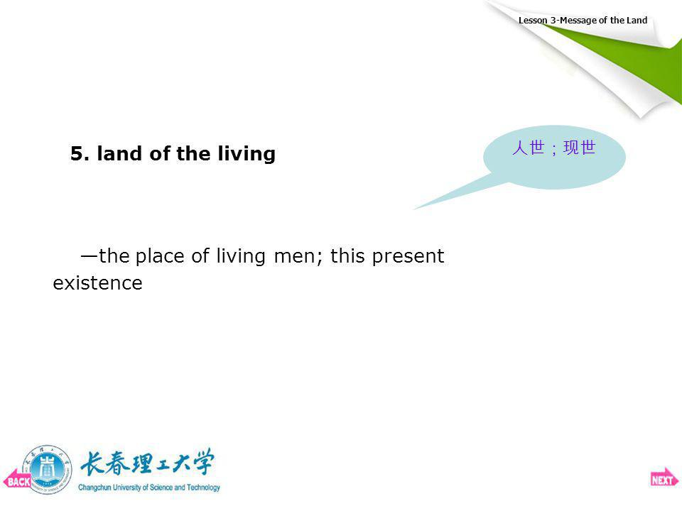 Lesson 3-Message of the Land 5. land of the living the place of living men; this present existence