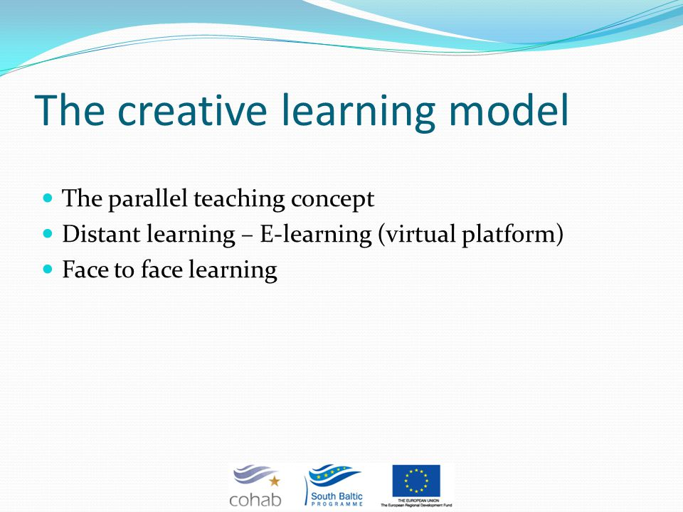 The creative learning model The parallel teaching concept Distant learning – E-learning (virtual platform) Face to face learning