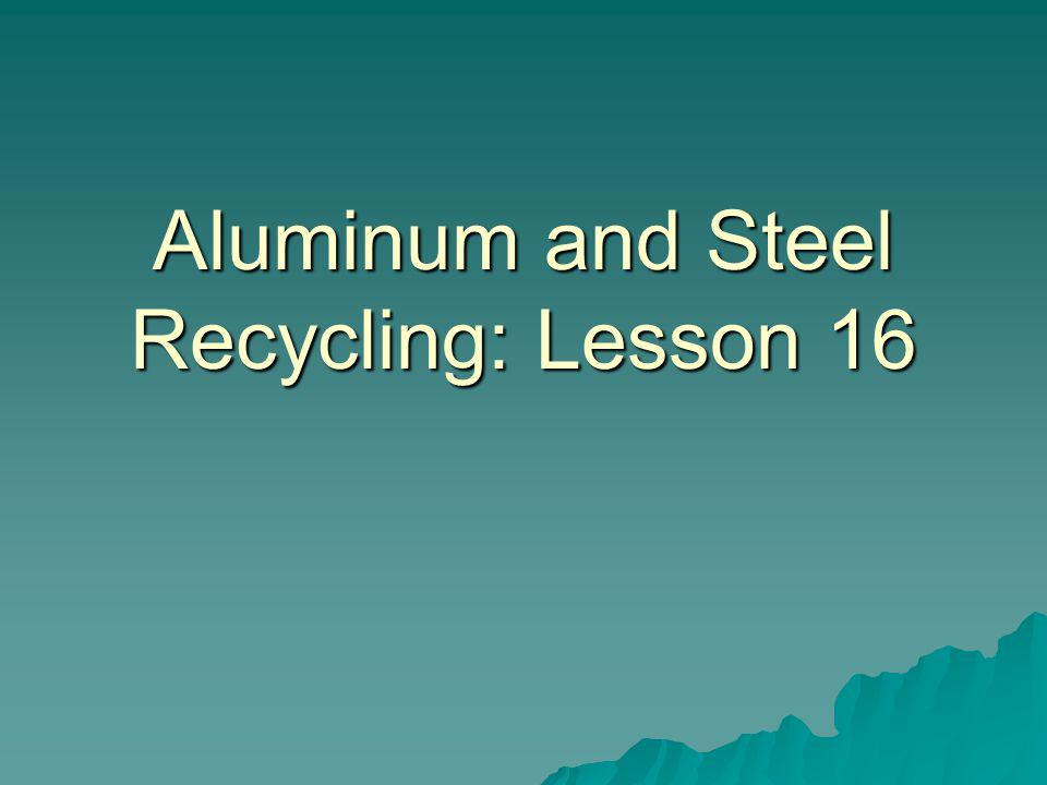 Aluminum and Steel Recycling: Lesson 16