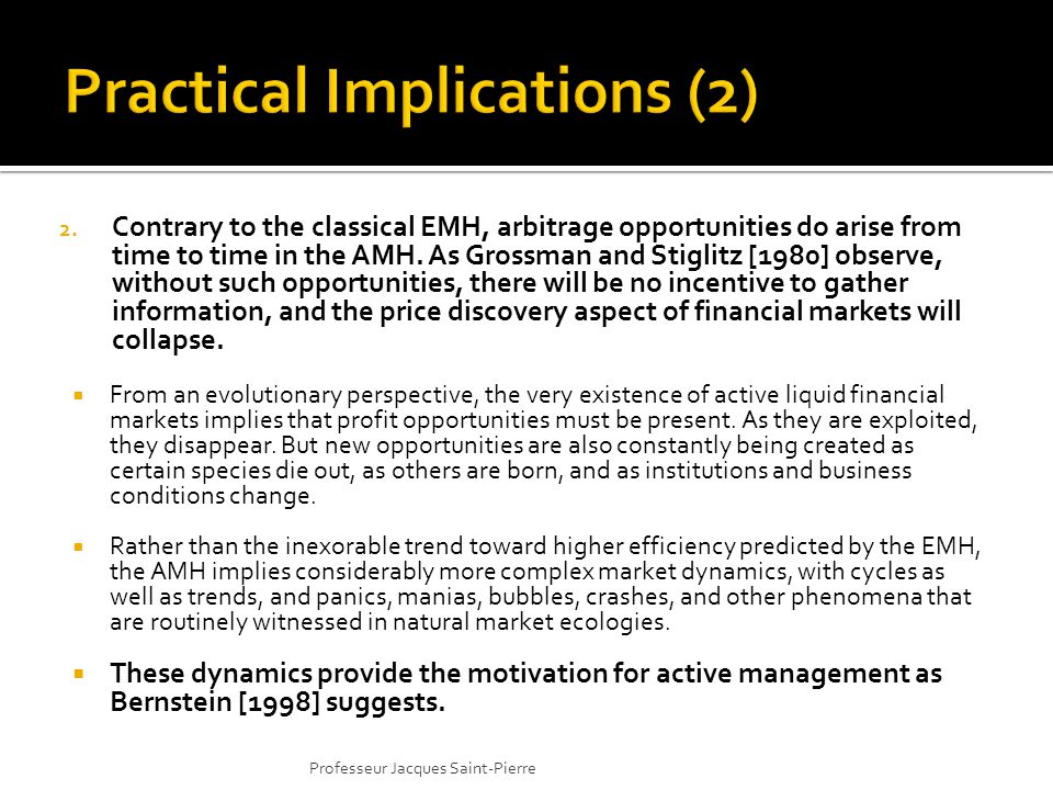 2. Contrary to the classical EMH, arbitrage opportunities do arise from time to time in the AMH.