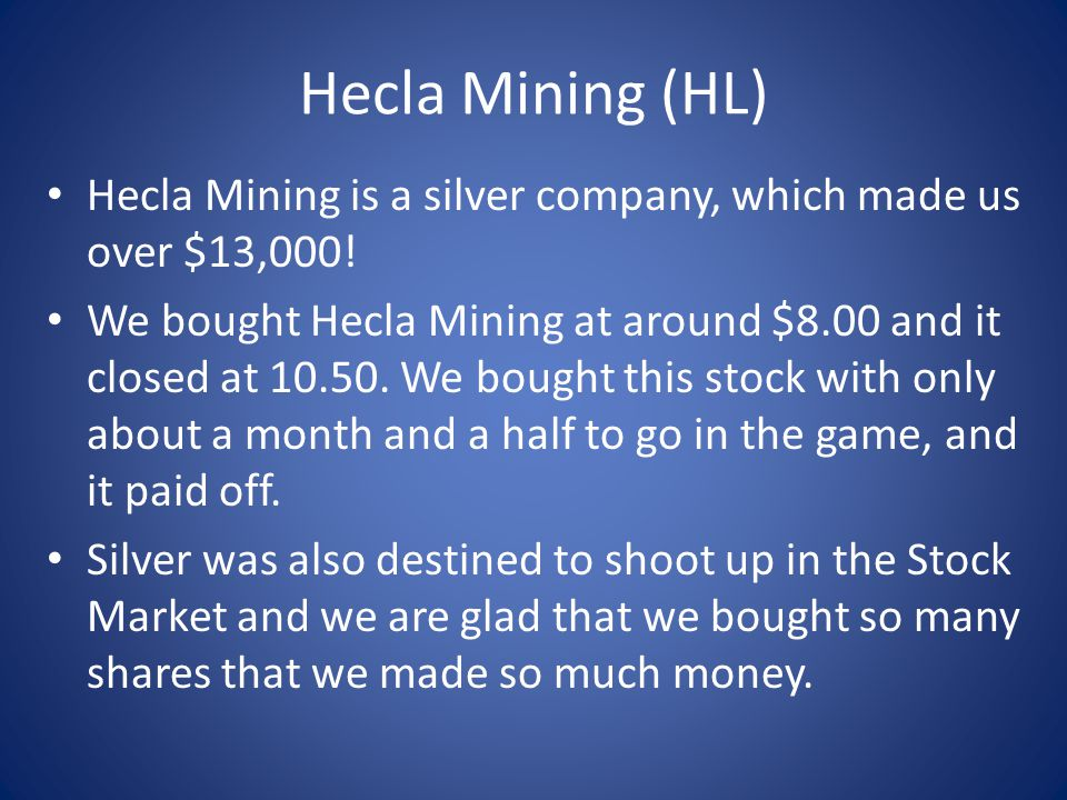 Hecla Mining (HL) Hecla Mining is a silver company, which made us over $13,000.