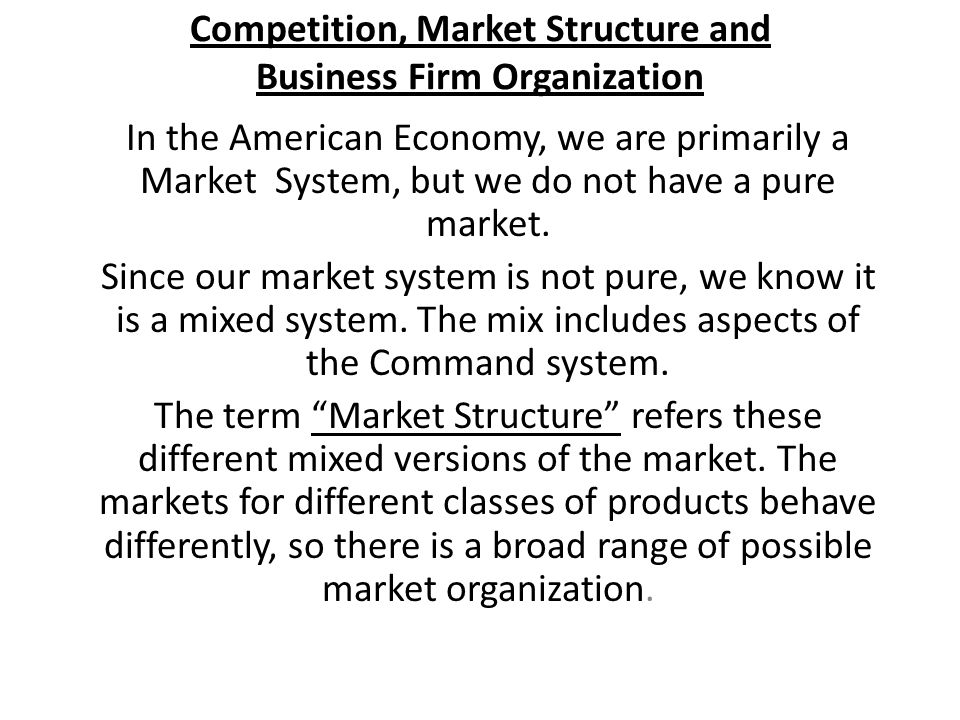 Market Structure Pure Competition 1.Many Buyers and Sellers 2.No barriers to Entry or Exit