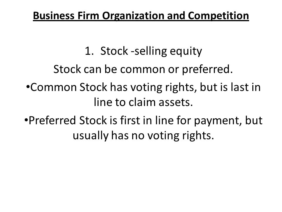 Business Firm Organization and Competition 1.Stock -selling equity Stock can be common or preferred.