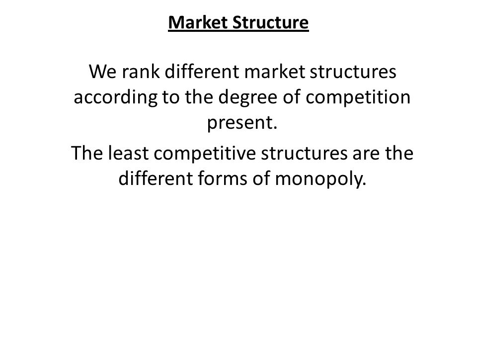 Market Structure Natural (regulated) monopoly Geographic (regional) monopoly -A business that has a monopoly in a limited geographic area.