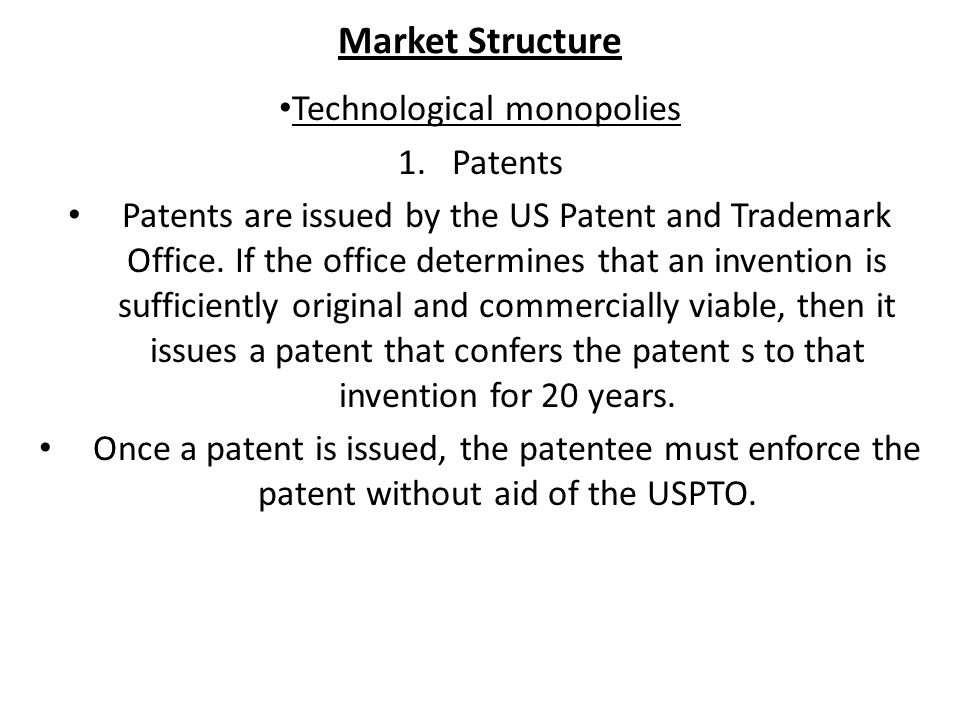 Market Structure Technological monopolies 1.Patents Patents are issued by the US Patent and Trademark Office.