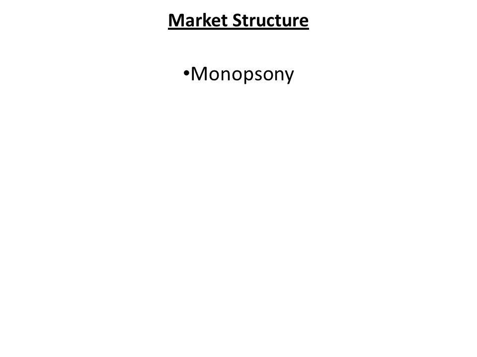 Market Structure Monopsony
