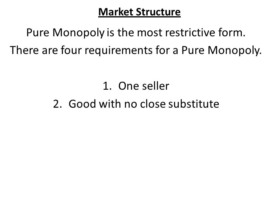 Market Structure Pure Competition 1.Many Buyers and Sellers 2.No barriers to Entry or Exit 3.No Government Intervention 4.Homogenous Goods 5.Perfect Knowledge of the Market