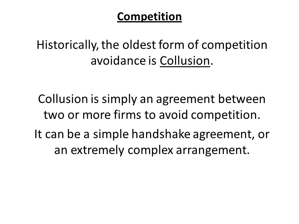 Competition Historically, the oldest form of competition avoidance is Collusion.