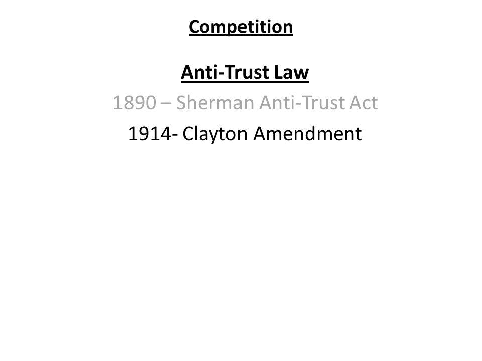 Competition Anti-Trust Law 1890 – Sherman Anti-Trust Act 1914- Clayton Amendment